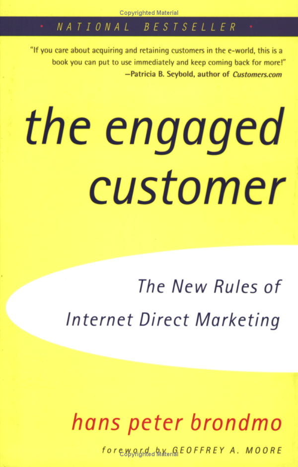The Eng@ged Customer: Using the New Rules of Internet Direct Marketing to Create Profitable Customer Relationships